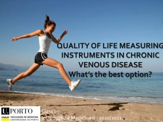 QUALITY OF LIFE MEASURING INSTRUMENTS IN CHRONIC  VENOUS DISEASE  What�s  the best option?