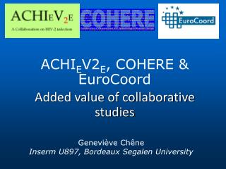 ACHI E V2 E , COHERE &  EuroCoord Added value of collaborative studies