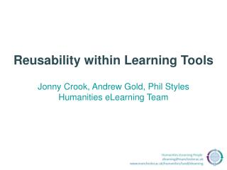 Reusability within Learning Tools Jonny Crook, Andrew Gold, Phil Styles Humanities eLearning Team