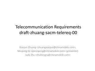 Telecommunication Requirements draft-zhuang-sacm-telereq-00