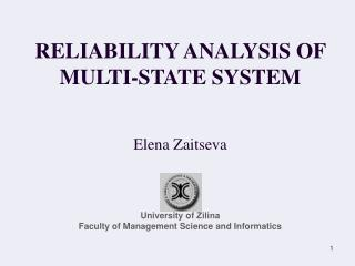 RELIABILITY ANALYSIS OF MULTI-STATE SYSTEM Elena Zaitseva