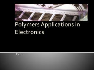 Polymers Applications in Electronics