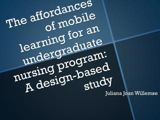 The affordances of mobile learning for an undergraduate nursing program: A design-based study