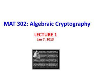 MAT 302: Algebraic Cryptography