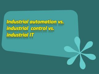 Industrial automation vs. industrial  control vs.     industrial IT
