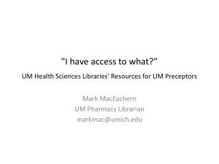 """I have access to what?"" UM Health Sciences Libraries' Resources for UM Preceptors"