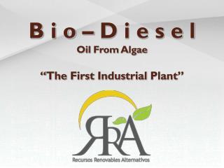 B i o � D i e s e l Oil From Algae � The First  Industrial  Plant �