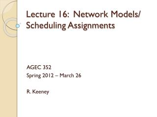 Lecture 16:  	Network Models/ Scheduling Assignments