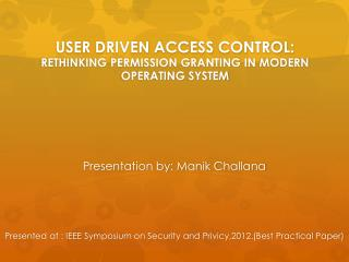 USER DRIVEN ACCESS CONTROL: RETHINKING  PERMISSION GRANTING IN  MODERN OPERATING  SYSTEM