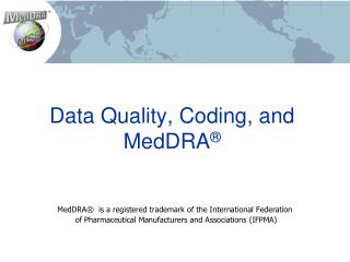 Data Quality, Coding, and  MedDRA ®