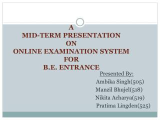 A MID-TERM PRESENTATION ON ONLINE EXAMINATION SYSTEM  FOR  B.E. ENTRANCE