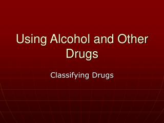 Using Alcohol and Other Drugs