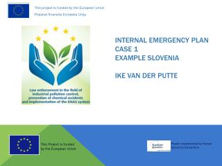 INTERNAL EMERGENCY PLAN CASE 1 Example Slovenia Ike van der Putte