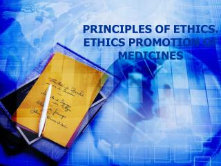 PRINCIPLES OF ETHICS. ETHICS PROMOTION OF MEDICINES