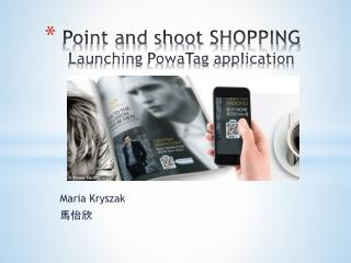Point and shoot  SHOPPING Launching PowaTag application