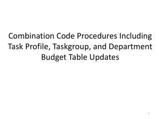 Combination Code Procedures Including Task Profile, Taskgroup, and Department Budget Table Updates
