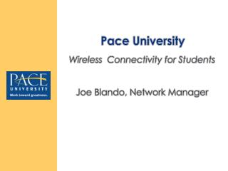 Wireless   Connectivity for Students Joe  Blando, Network Manager