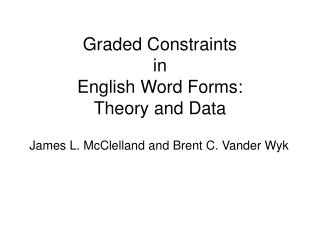 Graded Constraints  in English Word Forms: Theory and Data