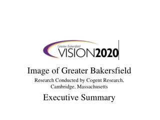 Image of Greater Bakersfield Research Conducted by Cogent Research, Cambridge, Massachusetts