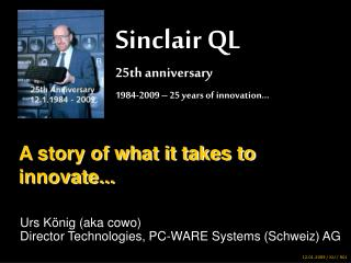 Sinclair QL 25th anniversary 1984-2009 – 25 years of innovation…