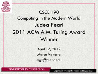 CSCE 190 Computing in the Modern World Judea Pearl  2011 ACM A.M. Turing Award Winner
