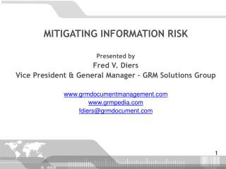 MITIGATING INFORMATION RISK  Presented by  Fred V. Diers