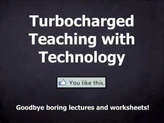 Turbocharged Teaching with Technology