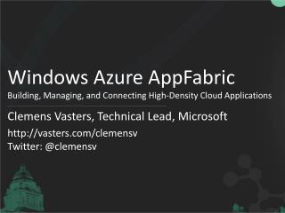 Windows Azure  AppFabric Building, Managing, and Connecting High-Density Cloud Applications
