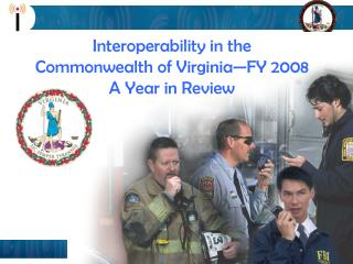 Interoperability in the Commonwealth of Virginia—FY 2008  A Year in Review