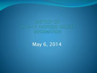 BASTROP ISD    2014-15 PROPOSED  BUDGET   INFORMATION