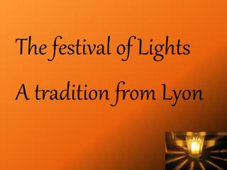 The festival of Lights A tradition from Lyon