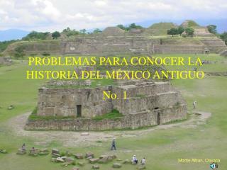PROBLEMAS PARA CONOCER LA HISTORIA DEL MÉXICO ANTIGUO No. 1