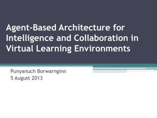 Agent - Based Architecture for Intelligence and Collaboration in Virtual Learning Environments
