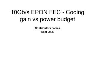 10Gb/s EPON FEC - Coding gain vs power budget