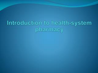 Introduction to health-system pharmacy