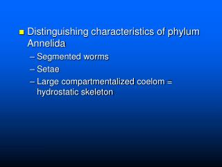 Distinguishing characteristics of phylum  Annelida Segmented worms Setae