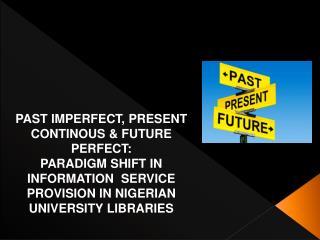 PAST IMPERFECT, PRESENT CONTINOUS & FUTURE PERFECT: