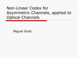 Non-Linear Codes for Asymmetric Channels, applied to Optical Channels