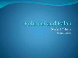 Pohnpei and Palau