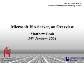 Microsoft ISA Server, an Overview Matthew Cook 14 th  January 2004