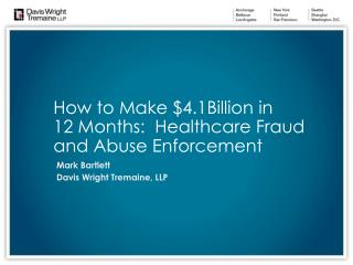 How to Make $4.1Billion in 12 Months:  Healthcare Fraud and Abuse Enforcement