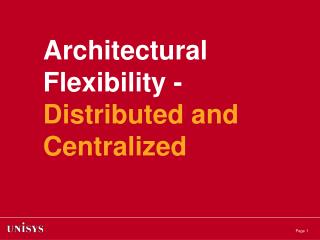 Architectural Flexibility - Distributed and Centralized