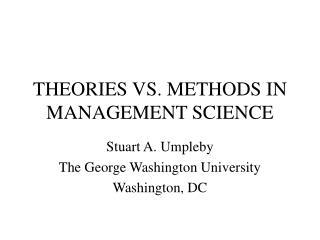 THEORIES VS. METHODS IN MANAGEMENT SCIENCE