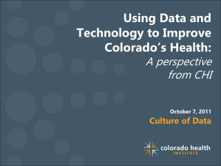 Using Data and Technology to Improve Colorado's Health:  A perspective  from CHI