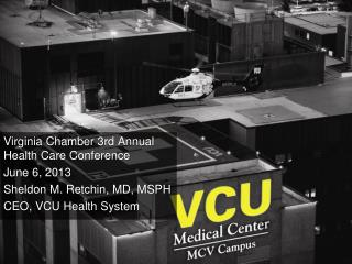 Virginia Chamber 3rd Annual Health Care Conference June 6, 2013 Sheldon M.  Retchin , MD, MSPH