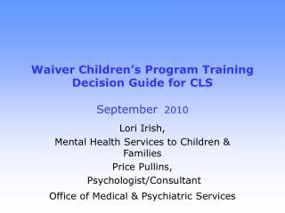 Waiver Children�s Program Training  Decision Guide for CLS September   2010