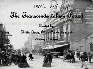 1800 s- 1860 s The Transcendentalism Period