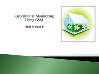 Greenhous e Monitoring    Using GSM Final Project II