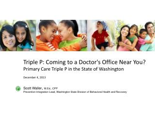 Triple P: Coming to a Doctor's Office Near You? Primary Care Triple P in the State of Washington