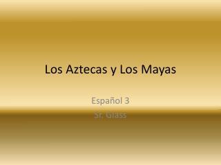 Los  Aztecas  y Los Mayas